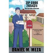 Zip Code 265431: The Zip Code of Success: A Formula for Creating an Attitude That Will Aim You Toward Success First Edition, Paperback/Daniel M. Meza