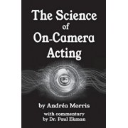 The Science of On-Camera Acting: With Commentary by Dr. Paul Ekman, Paperback/Andrea Morris