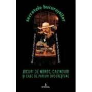 Secretele Bucurestilor vol.9 Jocuri de noroc cazinouri si case de pariuri bucurestene - Dan-Silviu Boerescu
