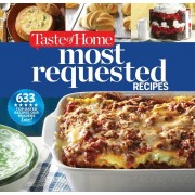 Taste of Home Most Requested Recipes: 633 Top-Rated Recipes Our Readers Love!, Paperback