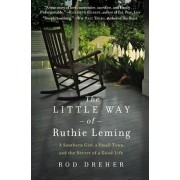 The Little Way of Ruthie Leming: A Southern Girl, a Small Town, and the Secret of a Good Life, Paperback/Rod Dreher
