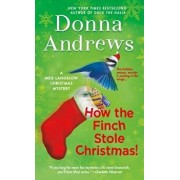 How the Finch Stole Christmas!: A Meg Langslow Christmas Mystery/Donna Andrews
