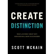 "Create Distinction: What to Do When ""Great"" Isn't Good Enough to Grow Your Business, Hardcover"