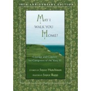 May I Walk You Home?: Courage and Comfort for Caregivers of the Very Ill, Paperback