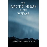 The Arctic Home in the Vedas, Paperback/Bal Gangadhar Tilak