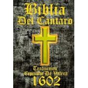 Biblia del Cantaro 1602: La Biblia, Que Es, Los Sacros Libros del Viejo Y Nuevo Testamento. Trasladada En Espa ol. La Palabra del Dios Nuestro, Paperback/Casiodoro De Reina