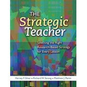 The Strategic Teacher: Selecting the Right Research-Based Strategy for Every Lesson, Paperback/Harvey F. Silver