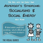 Asperger's Syndrome: Socialising and Social Energy: By the Girl with the Curly Hair, Paperback/Alis Rowe