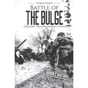 Battle of the Bulge - World War II: A History From Beginning to End, Paperback/Hourly History