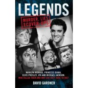Legends: Murder, Lies and Cover-Ups: Marilyn Monroe, Princess Diana, Elvis Presley, JFK and Michael Jackson: Who Killed Them and Why They Didn't Have