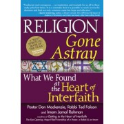 Religion Gone Astray: What We Found at the Heart of Interfaith, Paperback