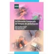 García Garrido, José Luis/y Otros La educación comparada en tiempos de globalización