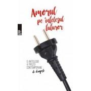 Amorul pe intelesul tuturor - O antologie a prozei contemporane de dragoste