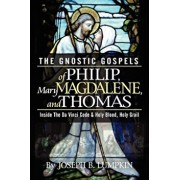 The Gnostic Gospels of Philip, Mary Magdalene, and Thomas, Paperback/Joseph B. Lumpkin