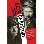 The Left Side of History: World War II and the Unfulfilled Promise of Communism in Eastern Europe, Paperback/Kristen Ghodsee