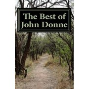 The Best of John Donne: Featuring a Valediction Forbidding Mourning, Meditation 17 (for Whom the Bell Tolls and No Man Is an Island), Holy Son, Paperback/John Donne