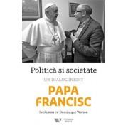 Politica si societate. Un dialog inedit/Dominique Wolton, Papa Francisc