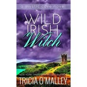 Wild Irish Witch: The Mystic Cove Series Book 6, Paperback/Tricia O'Malley