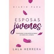 Diario Para Esposas Jóvenes / Diary for Young Wives: Transforma Tu Relación de Pareja Sin Morir En El Intento, Paperback/Lala Herrera