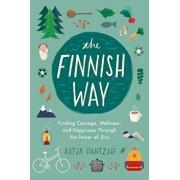 The Finnish Way: Finding Courage, Wellness, and Happiness Through the Power of Sisu, Paperback/Katja Pantzar