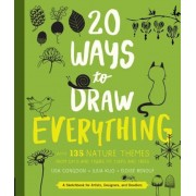 20 Ways to Draw Everything: With 135 Nature Themes from Cats and Tigers to Tulips and Trees, Paperback