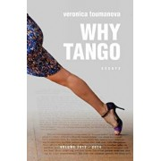 Why Tango: Essays on Learning, Dancing and Living Tango Argentino, Paperback/Veronica Toumanova