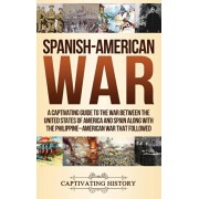 Spanish-American War: A Captivating Guide to the War Between the United States of America and Spain along with The Philippine-American War t, Hardcover/Captivating History