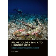 From Golden Rock to Historic Gem - A Historical Archaeological Analysis of the Maritime Cultural Landscape of St. Eustatius, Dutch Caribbean (9789088907890)