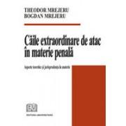 Căile extraordinare de atac în materie penală - Aspecte teoretice şi jurisprudenţa în materie.