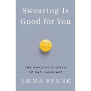 Swearing Is Good for You: The Amazing Science of Bad Language, Hardcover/Emma Byrne