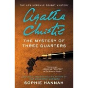 The Mystery of Three Quarters: The New Hercule Poirot Mystery, Hardcover/Sophie Hannah