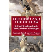 The Hero and the Outlaw: Building Extraordinary Brands Through the Power of Archetypes, Hardcover