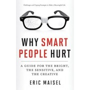Why Smart People Hurt: A Guide for the Bright, the Sensitive, and the Creative, Paperback/Eric Maisel