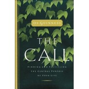 The Call: Finding and Fulfilling the Central Purpose of Your Life, Paperback/Os Guinness