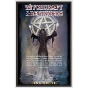 Witchcraft For Beginners: A Complete Guide to Learn Wicca Mysteries and Occult Magic- A Book of Contemporary Paths and Traditional History for M, Paperback/Lisa Smith