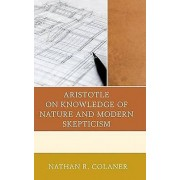 Aristotle on Knowledge of Nature and Modern Skepticism by Nathan R....