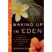 Waking Up in Eden: In Pursuit of an Impassioned Life on an Imperiled Island, Paperback
