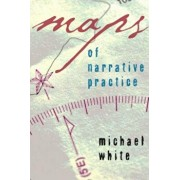 Maps of Narrative Practice, Hardcover/Michael White