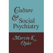 Culture and Social Psychiatry by Marvin K. Opler