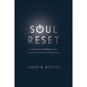 Soul Reset: Breakdown, Breakthrough, and the Journey to Wholeness, Paperback/Junius B. Dotson