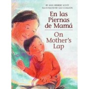 En Las Piernas de Mama / On Mother's Lap, Hardcover/Ann Herbert Scott