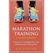 Marathon Training for Beginners: A Guide on Completing Your First Marathon and Training Plan