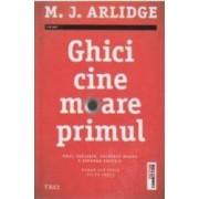 Ghici cine moare primul - M.J. Arlidge