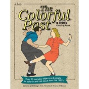 The Colorful Past: A 1950's Coloring Book: Everyday objects and people to color in and talk about from the 1950's!, Paperback/Niels Hendriks