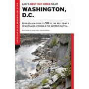 AMC's Best Day Hikes Near Washington, D.C.: Four-Season Guide to 50 of the Best Trails in Maryland, Virginia, and the Nation's Capital, Paperback/Beth Homicz