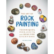 The Art of Rock Painting: Techniques, Projects, and Ideas for Everyone, Paperback/Lin Wellford