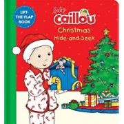 Baby Caillou: Christmas Hide-And-Seek: A Lift-The-Flap Book/Anne Paradis