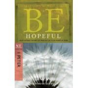 Be Hopeful: How to Make the Best of Times Out of Your Worst of Times: NT Commentary I Peter, Paperback