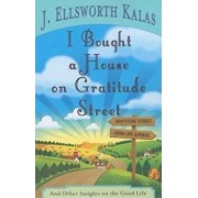 I Bought a House on Gratitude Street: And Other Insights on the Good Life, Paperback/J. Ellsworth Kalas