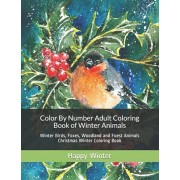 Color By Number Adult Coloring Book of Winter Animals: Winter Birds, Foxes, Woodland and Foest Animals Christmas Winter Coloring Book, Paperback/Happy Winter